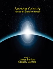 Starship Century - Toward the Grandest Horizon ebook by Gregory Benford, editor,James Benford, editor