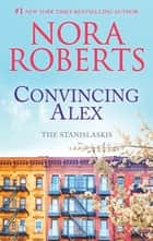 Convincing Alex - A Bestselling Romance Novel ebook by Nora Roberts