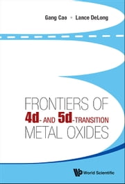 Frontiers of 4d- and 5d-Transition Metal Oxides ebook by Gang Cao,Lance De-Long