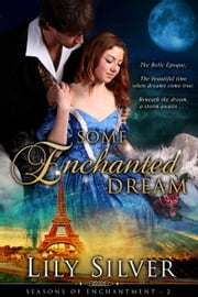 Some Enchanted Dream - A Time Travel Romantic Adventure ebook by Lily Silver