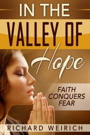 In the Valley of Hope - Faith Conquers Fear ebook by Richard Weirich