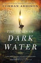 The Tears of Dark Water ebook by Corban Addison