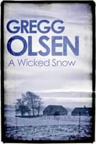 A Wicked Snow ebook by Gregg Olsen