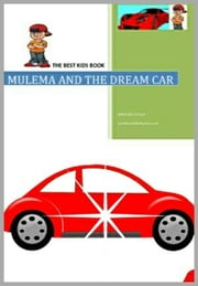 MULEMA & THE DREAM CAR - A, #2 ebook by Nakafero Stella