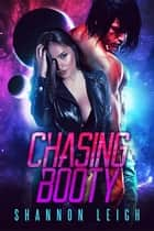 Chasing Booty ebook by Shannon Leigh