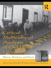 Critical Multicultural Analysis of Children's Literature - Mirrors, Windows, and Doors ebook by Maria José Botelho,Masha Kabakow Rudman