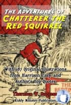 The Adventures of Chatterer the Red Squirrel - With 187 Original Illustrations from Harrison Cady and Top Quotes ebook by Thornton W. Burgess