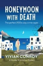 Honeymoon with Death - The perfect 1920s cosy crime caper ekitaplar by Vivian Conroy