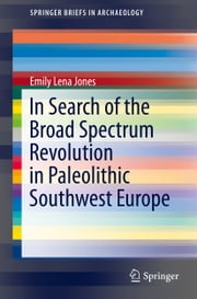 In Search of the Broad Spectrum Revolution in Paleolithic Southwest Europe ebook by Emily Lena Jones