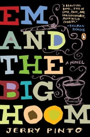 Em and the Big Hoom - A Novel ebook by Jerry Pinto