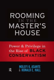 Rooming in the Master's House - Power and Privilege in the Rise of Black Conservatism ebook by Molefi Kete Asante,Ronald E. Hall