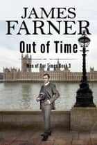 Out of Time - Men of Our Times, #3 ebook by James Farner