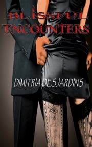 Blissful Encounters ebook by Dimitria DesJardins
