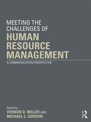 Meeting the Challenge of Human Resource Management - A Communication Perspective ebook by Vernon D. Miller,Michael E. Gordon