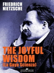 The Joyful Wisdom (La Gaia Scienza) ebook by Friedrich Nietzsche,Friedrich Nietzsche,Friedrich Nietzsche