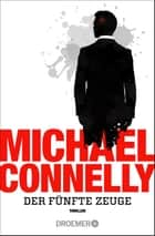 Der fünfte Zeuge - Thriller ebook by Michael Connelly