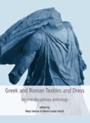 Greek and Roman Textiles and Dress: An Interdisciplinary Anthology ebook by Harlow, Mary