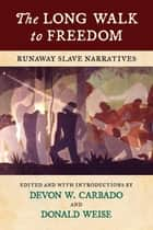 The Long Walk to Freedom - Runaway Slave Narratives ebook by Devon W. Carbado, Donald Weise