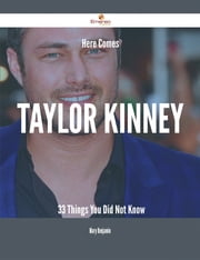 Here Comes Taylor Kinney - 33 Things You Did Not Know ebook by Mary Benjamin