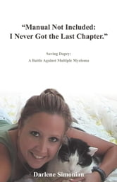 """Manual Not Included: I Never Got the Last Chapter."" - Saving Dopey: A Battle Against Multiple Myeloma ebook by Darlene Simonian"