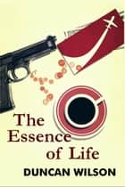 The Essence of Life ebook by Duncan Wilson