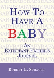 How to Have a Baby ebook by Robert L. Strauss