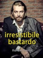 Irresistibile bastardo ebook by Renée Conte