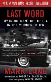 Last Word - My Indictment of the CIA in the Murder of JFK ebook by Mark Lane, Robert K. Tanenbaum, Oliver Stone