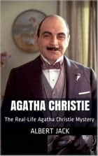 The Real-Life Agatha Christie Mystery ebook by Albert Jack