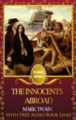THE INNOCENTS ABROAD Classic Novels: New Illustrated [Free Audiobook Links]