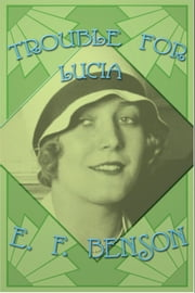 Trouble for Lucia ebook by E. F. Benson