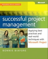 Successful Project Management - Applying Best Practices, Proven Methods, and Real-World Techniques with Microsoft Project ebook by Bonnie Biafore