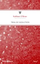 Trial By Seduction ebook by Kathleen O'Brien