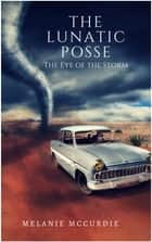 The Lunatic Posse - The Eye of the Storm ebook by Melanie McCurdie