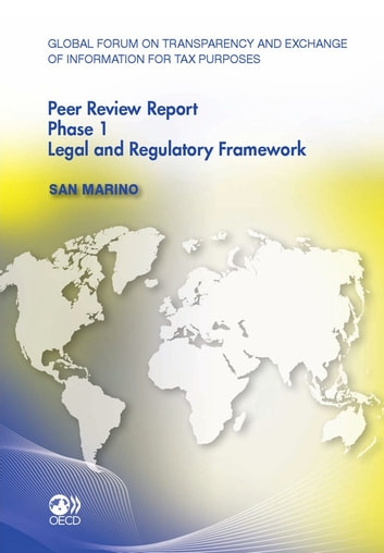Global Forum on Transparency and Exchange of Information for Tax Purposes Peer Reviews: San Marino 2011 - Phase 1: Legal and Regulatory Framework ebook by Collective