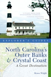 Explorer's Guide North Carolina's Outer Banks & Crystal Coast: A Great Destination (Second Edition) (Explorer's Great Destinations) ebook by Renee Wright