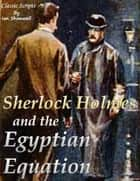 Sherlock Holmes and the Egyptian Equation ebook by Ian Shimwell