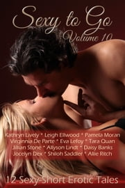 Sexy to Go Volume 10 - Sexy to Go, #10 ebook by Allyson Lindt,Allie Ritch,Tara Quan,Pamela Moran,Jocelyn Dex,Jillian Stone,Leigh Ellwood,Shiloh Saddler,Daisy Banks,Kathryn Lively,Eva Lefoy,Virginnia De Parte