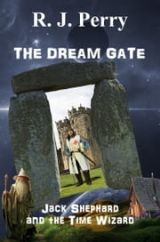 The Dream Gate: Jack Shephard and the Time Wizard. ebook by Russell Perry
