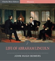 Life of Abraham Lincoln (Illustrated Edition) ebook by John Bowers