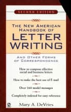 The New American Handbook of Letter Writing - Second Edition ebook by Mary A. De Vries