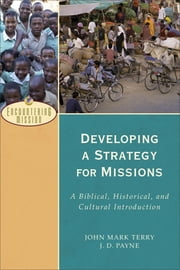 Developing a Strategy for Missions (Encountering Mission) - A Biblical, Historical, and Cultural Introduction ebook by J. D. Payne,John Mark Terry