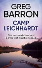 Camp Leichhardt - One man, a wild river, and a crime that must be stopped. ebook by Greg Barron