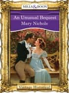 An Unusual Bequest (Mills & Boon Historical) ebook by Mary Nichols