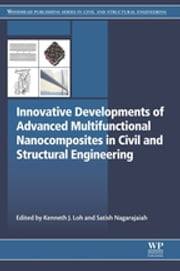 Innovative Developments of Advanced Multifunctional Nanocomposites in Civil and Structural Engineering ebook by Kenneth Loh,Satish Nagarajaiah