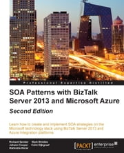 SOA Patterns with BizTalk Server 2013 and Microsoft Azure - Second Edition ebook by Richard Seroter, Mark Brimble, Johann Cooper,...