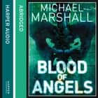 Blood of Angels (The Straw Men Trilogy, Book 3) audiobook by Michael Marshall, Kati Nicholl