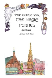 The Quest for the Magic Funnel ebook by Des Parunia