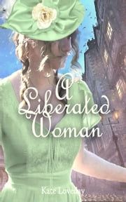 A Liberated Woman:Redwoods Trilogy Book Two: A Romantic Novel ebook by Kate Loveday
