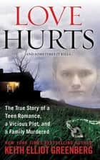 Love Hurts - The True Story of a Teen Romance, a Vicious Plot, and a Family Murdered ebook by
